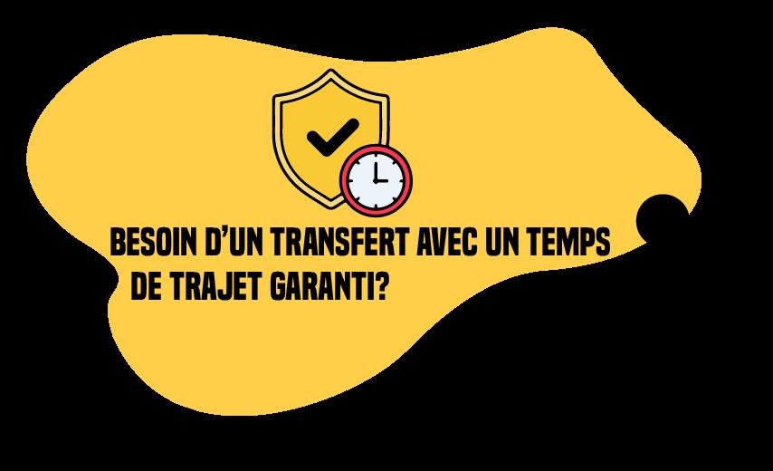 Besoin d'un transfert avec un temps de trajet garanti ?
