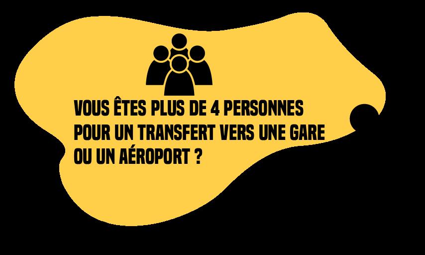 Vous êtes plus de 4 personnes pour un transfert vers une gare ou un aéroport ?